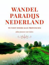 Wandelparadijs Nederland   Te voet door alle provincies